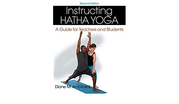 Instructing Hatha Yoga: A Guide for Teachers and Students ...