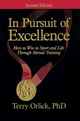 In Pursuit of Excellence: How to Win in Sport and Life Through Mental Training by Terry Orlick (1990-02-01)
