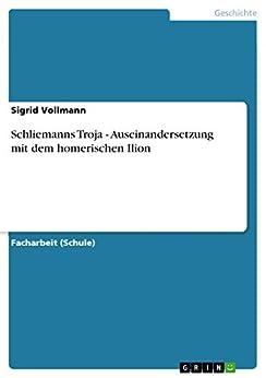 Schliemanns Troja - Auseinandersetzung mit dem homerischen Ilion (German Edition)