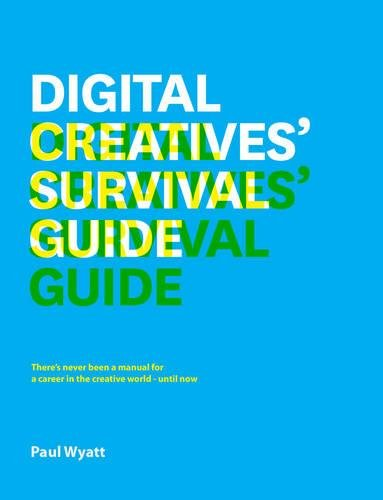 The Digital Creative's Survival Guide: Everything You Need for a Successful Career in Web, App, Multimedia and Broadcast Design ebook