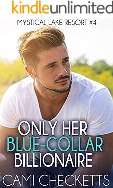Only Her Blue-Collar Billionaire (Mystical Lake Resort Romance Book 4)