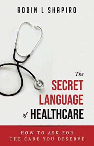 The Secret Language of Healthcare: How To Ask For The Care You Deserve