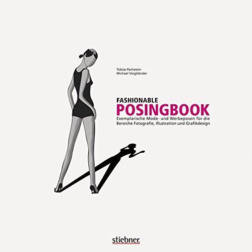 Fashionable Posingbook – Exemplarische Mode- und Werbeposen für die Bereiche Fotografie, Illustration und Grafikdesign