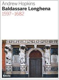 Baldassarre Longhena 1597-1682. Ediz. il...