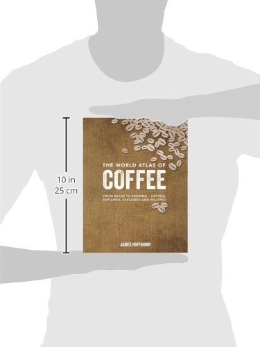 The World Atlas of Coffee: From Beans to Brewing -- Coffees Explored, Explained and Enjoyed: Amazon.es: James Hoffmann: Libros en idiomas extranjeros