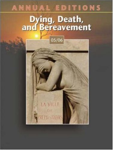 Annual Editions: Dying, Death, and Bereavement 05/06