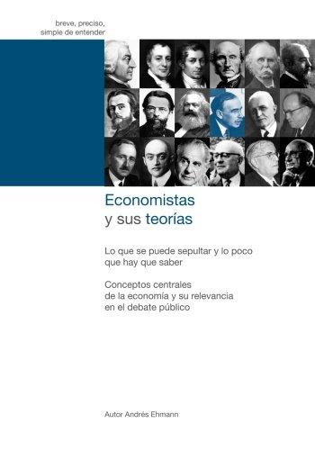 Economistas y sus teorias: Lo que se puede sepultar y lo poco que hay que saber (Spanish Edition) [Andres Ehmann] (Tapa Blanda)
