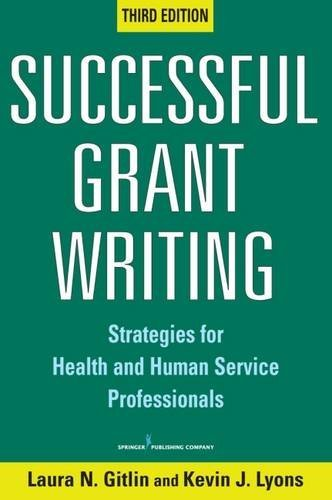 Successful Grant Writing, 3rd Edition: Strategies for Health and Human Service Professionals by Laura N. Gitlin PhD (2008-05-05)