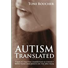 Autism Translated: Five Steps to Help You Understand & Connect With Teens and Adults on the Spectrum