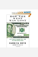 Dambisa Moyo'sHow the West Was Lost: Fifty Years of Economic Folly--and the Stark Choices Ahead [Hardcover](2010) Hardcover