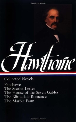 Nathaniel Hawthorne : Collected Novels: Fanshawe, The Scarlet Letter, The House of the Seven Gables, The Blithedale Romance, The Marble Faun (Library of America)