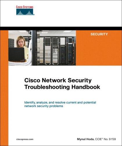Cisco Troubleshooting Network (Cisco Network Security Troubleshooting Handbook)