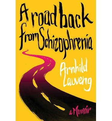 [(A Road Back from Schizophrenia: A Memoir)] [Author: Arnhild Lauveng] published on (February, 2013) pdf