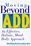 Moving Beyond A. D. D./A. D. H. D., Avery Hart and Rita Kirsch Debroitner, 0809230763