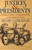 Justices and Presidents : A Political History of Appointments to the Supreme Court, Henry Julian Abraham, 0195034805