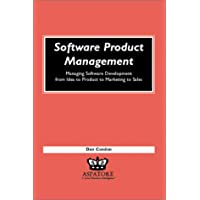 Software Product Management: Managing Software Development from Idea to Product to Marketing to Sales