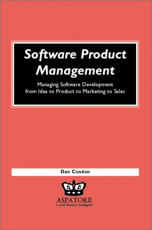 Software Product Management: Managing Software Development from Idea to Product to Marketing to Sales (Execenablers)