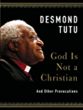 God Is Not a Christian: And Other Provocations