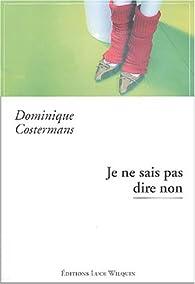 Je ne sais pas dire non par Dominique Costermans