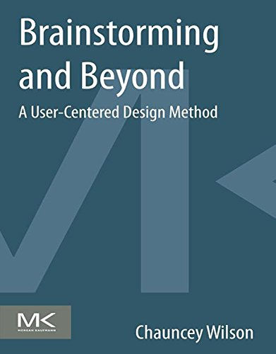 Brainstorming and Beyond: A User-Centered Design Method (Interaction Design Beyond Human Computer Interaction Ebook)