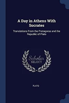 A Day in Athens with Socrates: Protagoras/Republic