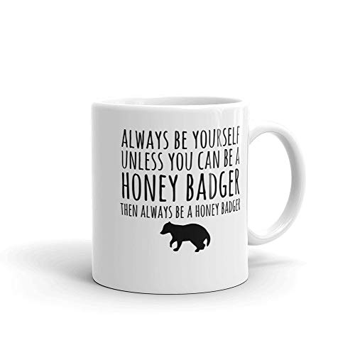 - Always Be Yourself Unless You Can Be A Honey Badger Then Always Be A Honey Badger Mug and Coffee or Tea Cup - Classic Honey Badger Gift 11oz