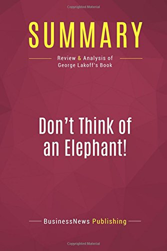 Summary: Don't Think of an Elephant!: Review and Analysis of George Lakoff's Book PDF