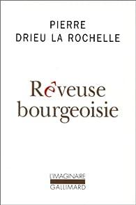 Rêveuse bourgeoisie par Pierre Drieu La Rochelle