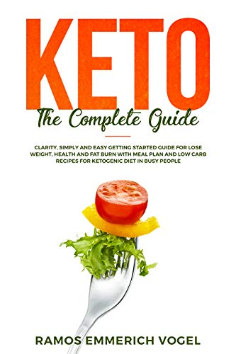 Pdf Fitness Keto The Complete Guide: Clarity, Simply and Easy Getting Started Guide for Lose Weight, Health and Fat Burn with Meal Plan and Low Carb Recipes for Ketogenic Diet in Busy People
