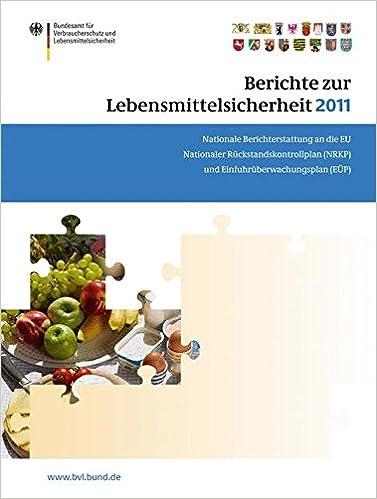 Book Berichte zur Lebensmittelsicherheit 2011: Nationale Berichterstattung an die EU. Nationaler Rückstandskontrollplan (NRKP) und Einfuhrüberwachungsplan (EÜP) (BVL-Reporte)