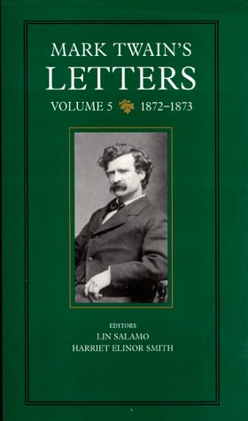 Mark Twain's Letters, Vol. 5: 1872-1873 (The Mark Twain Papers)