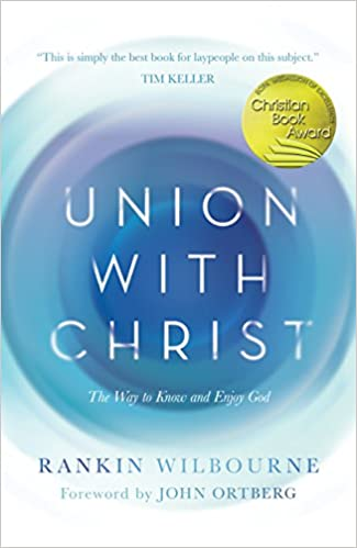 Union with Christ: The Way to Know and Enjoy God: Rankin