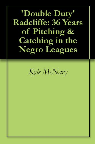 Book: 'Double Duty' Radcliffe - 36 Years of Pitching & Catching in the Negro Leagues by Kyle McNary