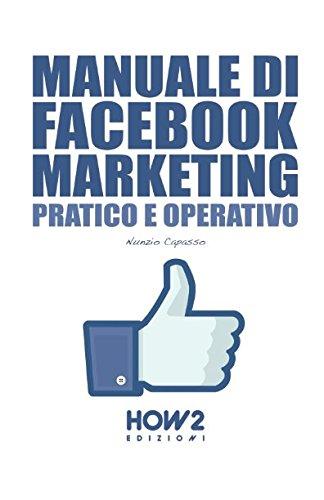 MANUALE DI FACEBOOK MARKETING: Pratico e Operativo (HOW2 Edizioni) (Italian Edition)
