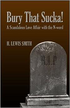 Book Bury that Sucka!: A Scandalous Love Affair with the N-word
