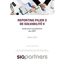 Reporting pilier 3 de solvabilité II: Guide pour la production des QRT (French Edition)