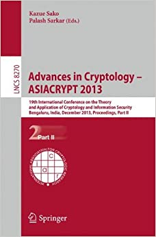 Advances in Cryptology - ASIACRYPT 2013: 19th International Conference on the Theory and Application of Cryptology and Information, Bengaluru, India, ... Part II (Lecture Notes in Computer Science)
