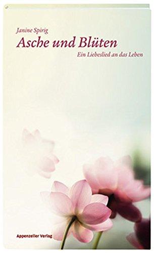 Asche und Blüten: Ein Liebeslied an das Leben