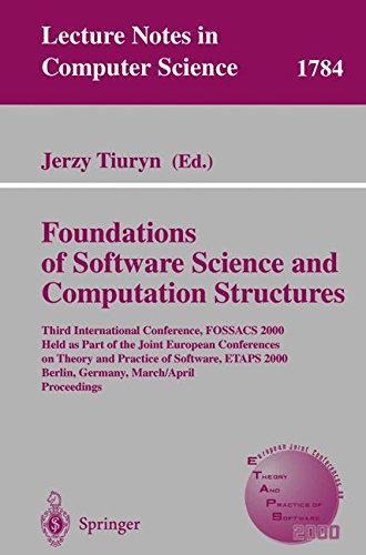 Foundation of Software Science and Computation Structures: Third International Conference, FOSSACS 2000 Held as Part of the Joint European Conferences ... (Lecture Notes in Computer Science) by Springer