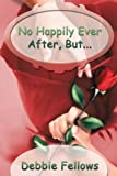 No Happily Ever after, But, Debbie Fellows, 1440149755