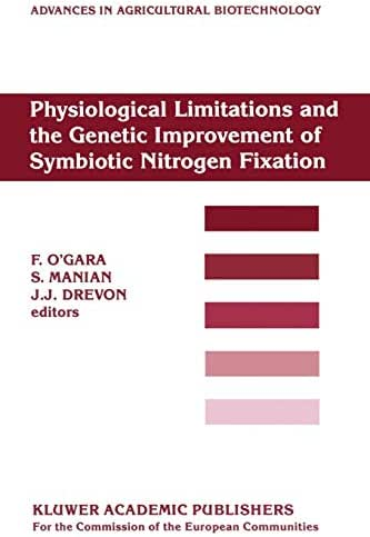 Physiological Limitations and the Genetic Improvement of Symbiotic Nitrogen Fixation (Advances in Agricultural Biotechnology)
