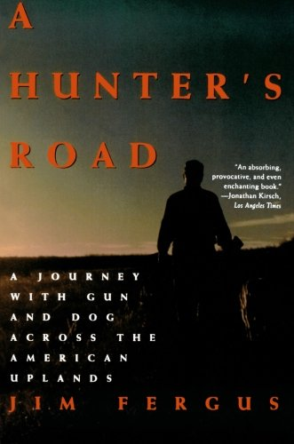 A Hunters Road  A Journey With Gun And Dog Across The American Uplands  An Owl Book