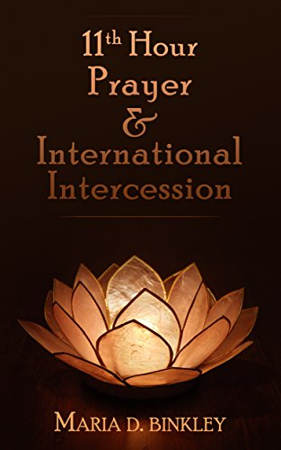 11th Hour Prayer & International Intercession: Praying the Way for the Lord's Return One Day at a Time