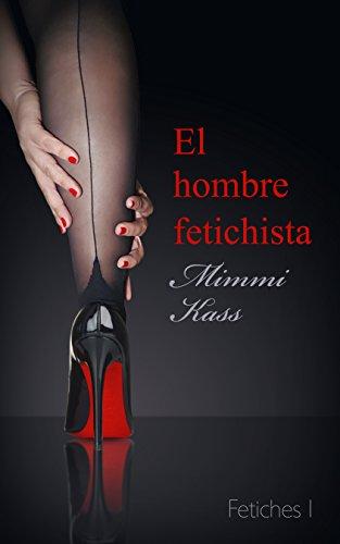 El hombre fetichista: Novela erótica corta (Fetiches nº 1) (Spanish Edition)
