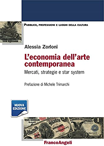 L'economia dell'arte contemporanea. Mercati, strategie e star system: Mercati, strategie e star system (Italian Edition)