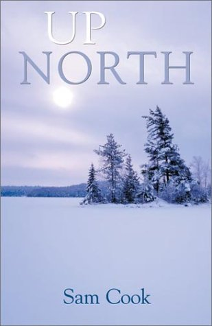 Up North (Outdoor Essays & Reflections) by Sam Cook (2003-04-01)
