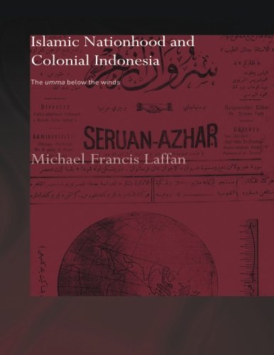 Islamic Nationhood and Colonial Indonesia: The Umma Below the Winds (SOAS/Routledge Studies on the Middle East)