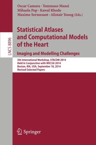 Statistical Atlases and Computational Models of the Heart: Imaging and Modelling Challenges: 5th International Workshop, STACOM 2014, Held in ... Papers (Lecture Notes in Computer Science)