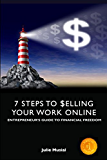 Entrepreneur's Guide To Financial Freedom: 7-Steps To Selling Your Work Online