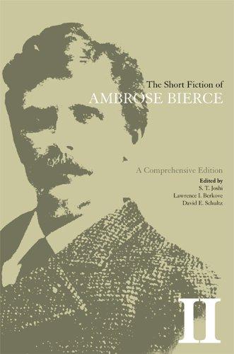 The Short Fiction of Ambrose Bierce, Volume II: A Comprehensive Edition